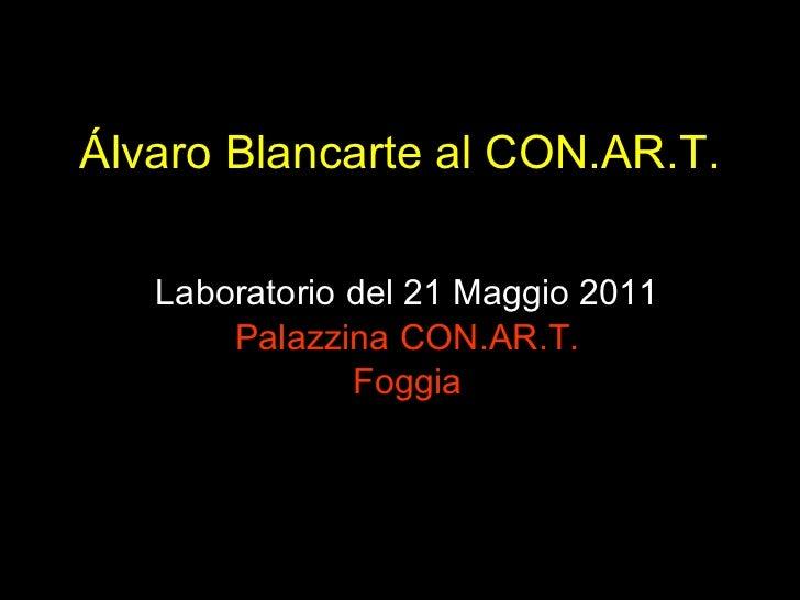Álvaro Blancarte al CON.AR.T. Laboratorio del 21 Maggio 2011 Palazzina CON.AR.T. Foggia