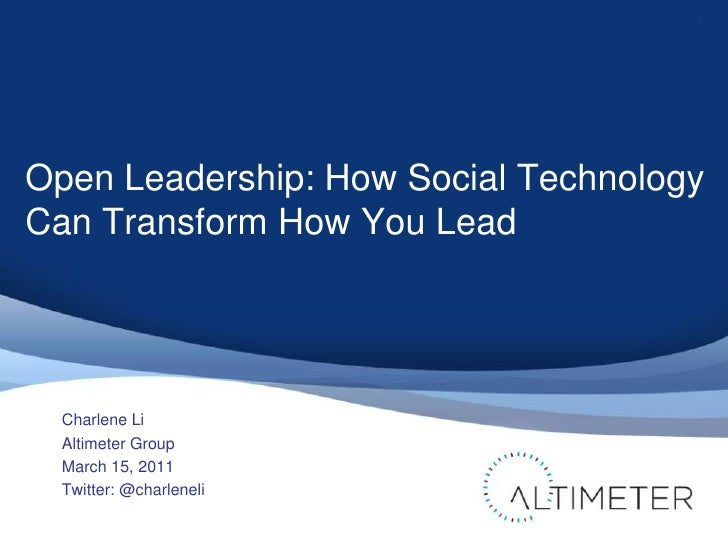 Open Leadership: How Social Technology Can Transform How You Lead<br />Charlene Li<br />Altimeter Group<br />March 15, 201...