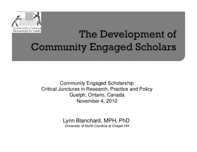 Community Engaged Scholarship Critical Junctures in Research, Practice and Policy Guelph, Ontario, Canada November 4, 2010...