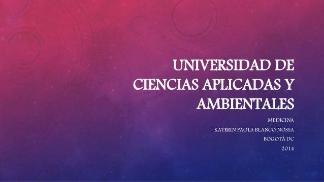 UNIVERSIDAD DE  CIENCIAS APLICADAS Y  AMBIENTALES  MEDICINA  KATERIN PAOLA BLANCO NOSSA  BOGOTÁ DC  2014