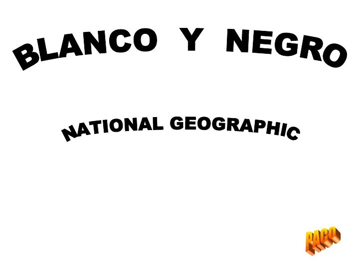 BLANCO  Y  NEGRO NATIONAL GEOGRAPHIC PACO
