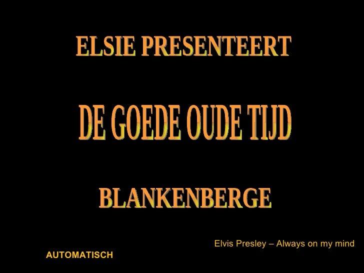 ELSIE PRESENTEERT DE GOEDE OUDE TIJD BLANKENBERGE Elvis Presley – Always on my mind AUTOMATISCH