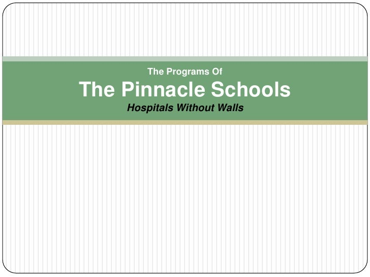 The Programs OfThe Pinnacle SchoolsHospitals Without Walls<br />