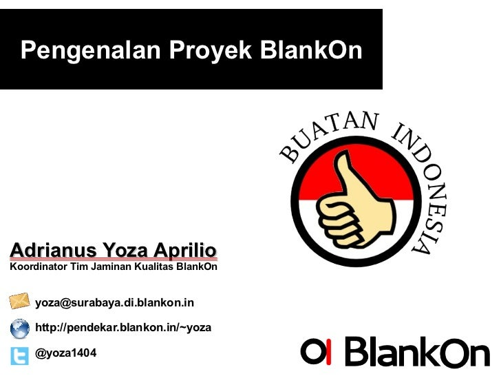 Pengenalan Proyek BlankOnAdrianus Yoza AprilioKoordinator Tim Jaminan Kualitas BlankOn    yoza@surabaya.di.blankon.in    h...