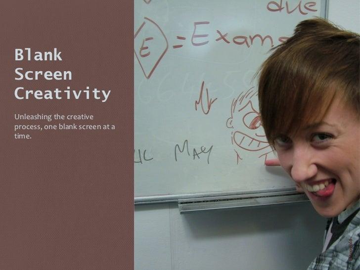 Blank Screen Creativity