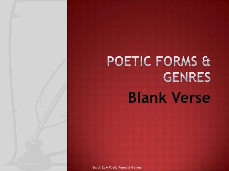 Poetic forms & genres<br />Blank Verse<br />Sarah Law Poetic Forms & Genres<br />