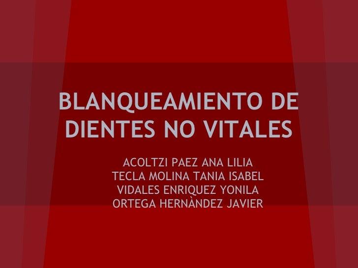 BLANQUEAMIENTO DEDIENTES NO VITALES      ACOLTZI PAEZ ANA LILIA    TECLA MOLINA TANIA ISABEL     VIDALES ENRIQUEZ YONILA  ...