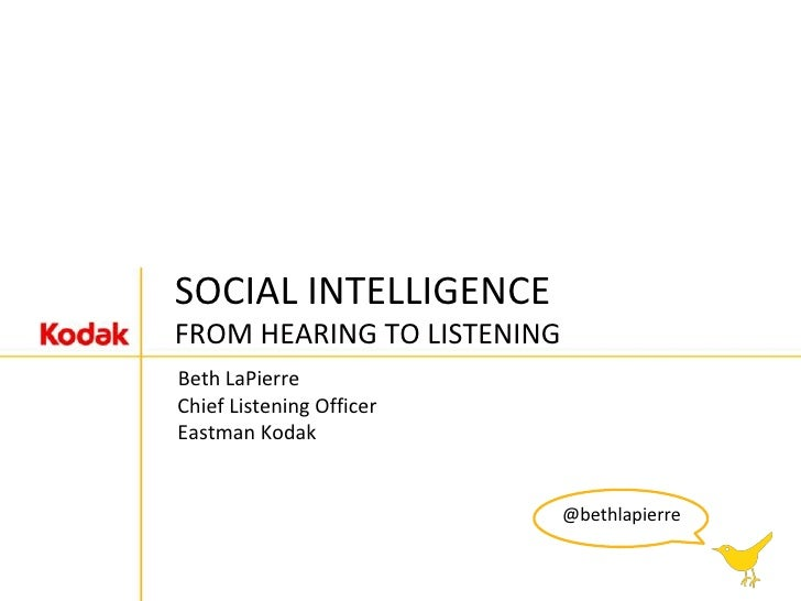 SOCIAL INTELLIGENCEFROM HEARING TO LISTENING<br />Beth LaPierre Chief Listening Officer Eastman Kodak<br />@bethlapierre<b...