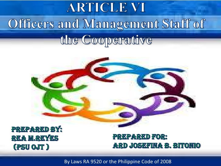ARTICLE VIOfficers and Management Staff of the Cooperative<br />Prepared by: <br />REA M.REYES <br /> (PSU OJT )<br />PREP...