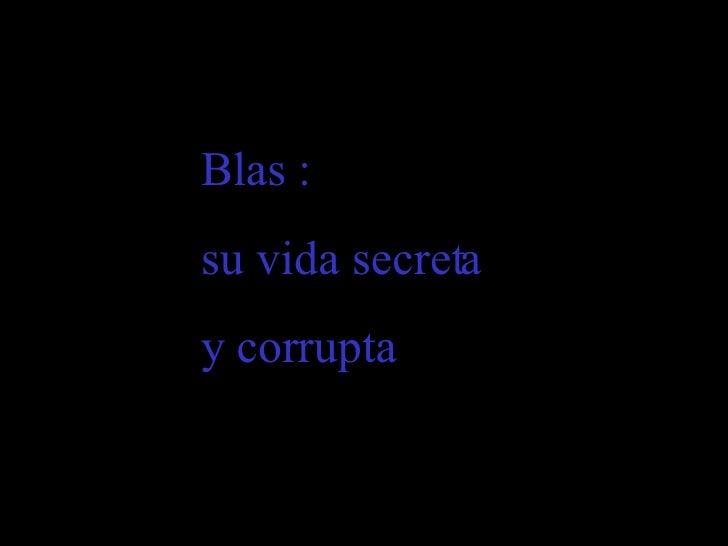 Blas :  su vida secreta y corrupta