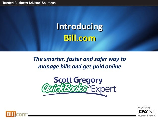 IntroducingIntroducing Bill.comBill.com The smarter, faster and safer way to manage bills and get paid online