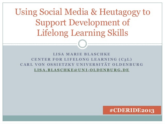 Using Social Media & Heutagogy to Support Development of Lifelong Learning Skills LISA MARIE BLASCHKE CENTER FOR LIFELONG ...