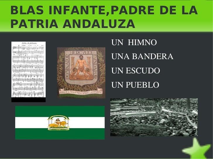 BLAS INFANTE,PADRE DE LA PATRIA ANDALUZA <ul><li>UN  HIMNO