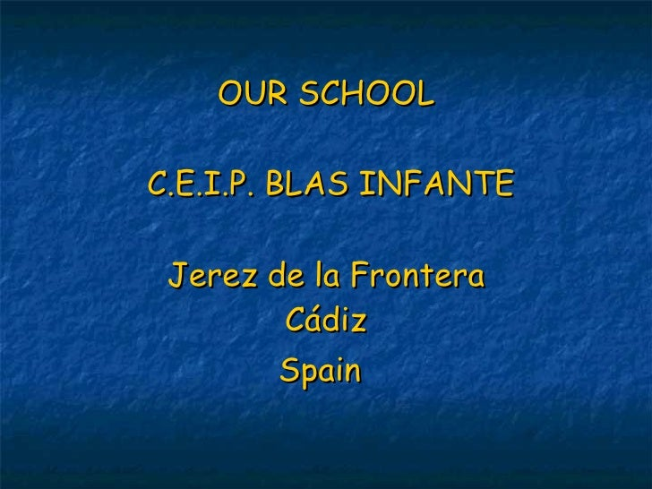 OUR SCHOOL  C.E.I.P. BLAS INFANTE Jerez de la Frontera Cádiz Spain