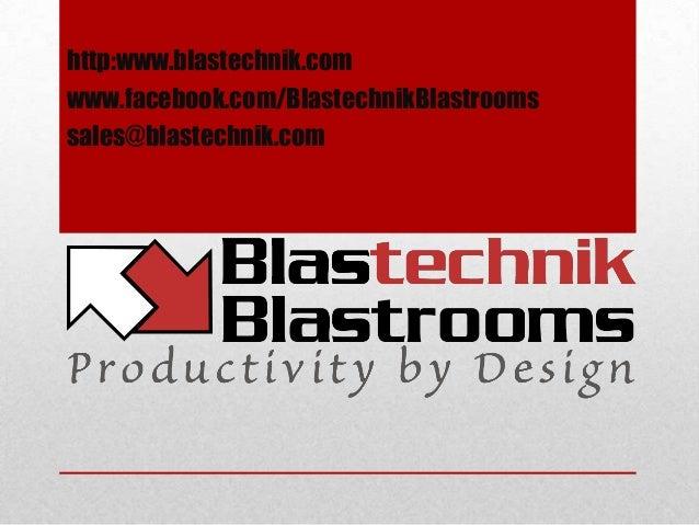 http:www.blastechnik.comwww.facebook.com/BlastechnikBlastroomssales@blastechnik.com
