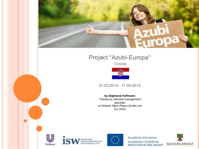 """Project """"Azubi-Europa"""" Croatia 31.03.2014 - 11.04.2014 by Stephanie Hoffmann Trainee as industrial management assistant at..."""