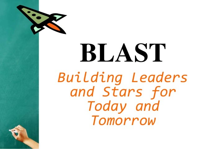 BLASTBuilding Leaders  and Stars for    Today and     Tomorrow