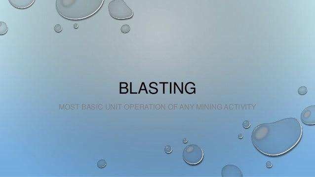 BLASTING MOST BASIC UNIT OPERATION OF ANY MINING ACTIVITY