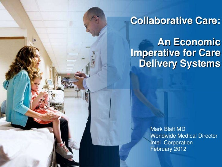 Collaborative Care:      An EconomicImperative for Care  Delivery Systems    Mark Blatt MD    Worldwide Medical Director  ...