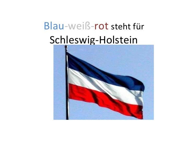 Blau -weiß- rot   steht für  Schleswig-Holstein