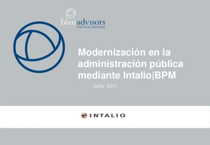 Modernización en la administración pública mediante Intalio BPM<br />Junio, 2011<br />