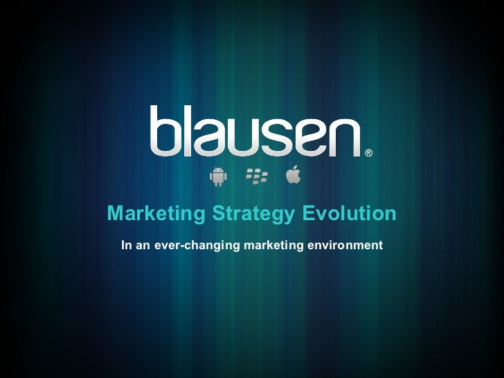 Marketing Strategy Evolution In an ever-changing marketing environment
