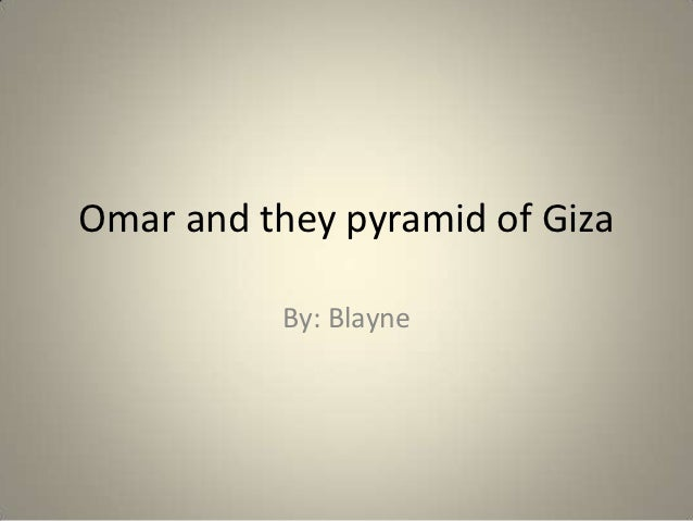 Omar and they pyramid of Giza           By: Blayne