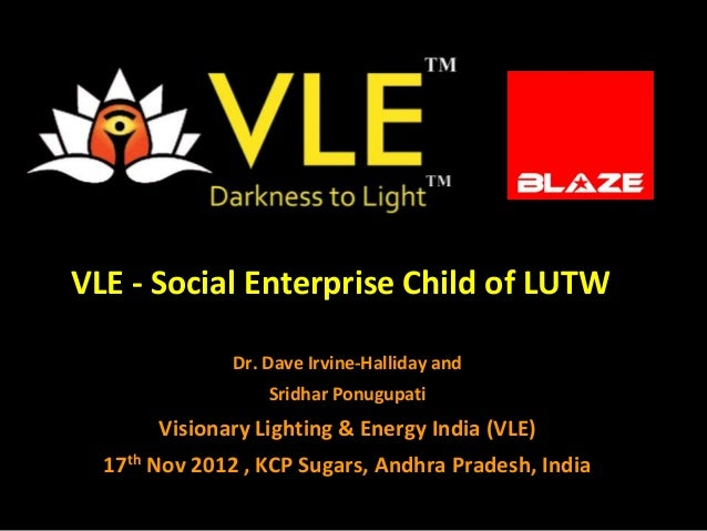 VLE - Social Enterprise Child of LUTW               Dr. Dave Irvine-Halliday and                   Sridhar Ponugupati     ...