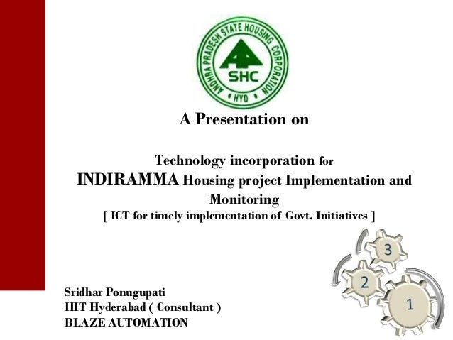A Presentation on         Technology incorporation for  INDIRAMMA Housing project Implementation and                 Monit...