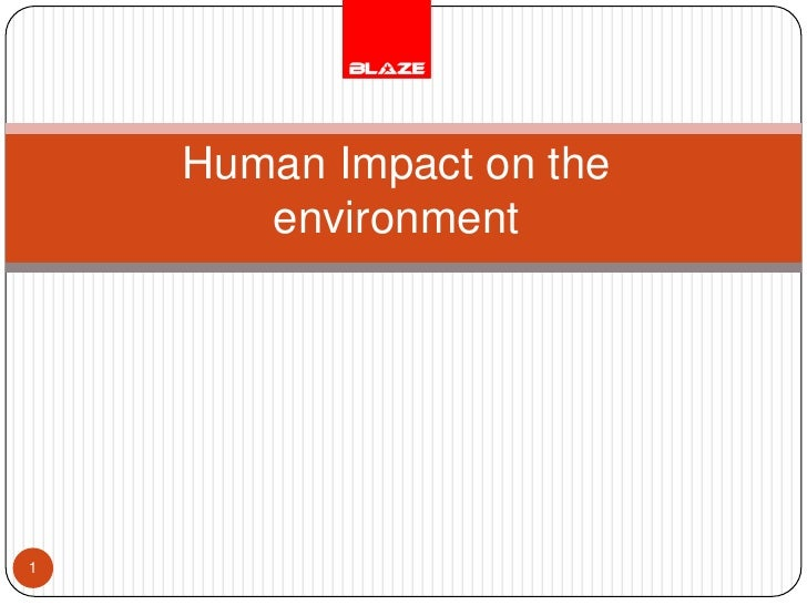 1<br />Human Impact on the environment<br />
