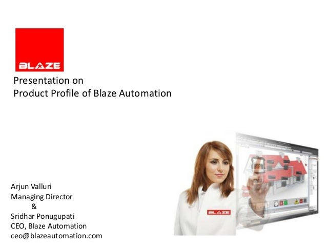 Presentation onProduct Profile of Blaze AutomationArjun ValluriManaging Director      &Sridhar PonugupatiCEO, Blaze Automa...