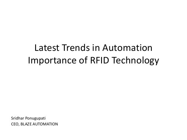 Latest Trends in Automation       Importance of RFID TechnologySridhar PonugupatiCEO, BLAZE AUTOMATION