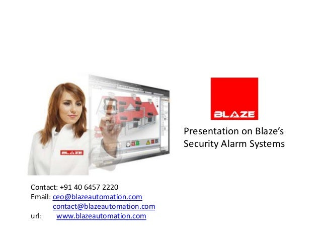 Presentation on Blaze's                                     Security Alarm SystemsContact: +91 40 6457 2220Email: ceo@blaz...