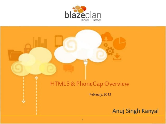 HTML5 & PhoneGap Overview           February, 2013                       Anuj Singh Kanyal       1
