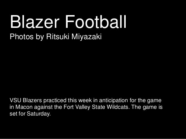 Blazer Football Photos by Ritsuki Miyazaki VSU Blazers practiced this week in anticipation for the game in Macon against t...