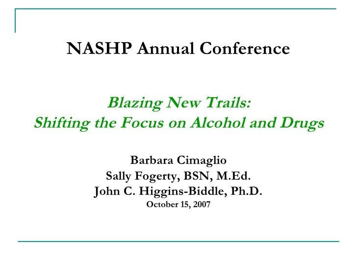 NASHP Annual Conference <ul><li>Blazing New Trails: </li></ul><ul><li>Shifting the Focus on Alcohol and Drugs </li></ul><u...