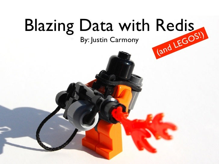 Blazing Data with Redis S!)        By: Justin Carmony                                     LE GO                           ...