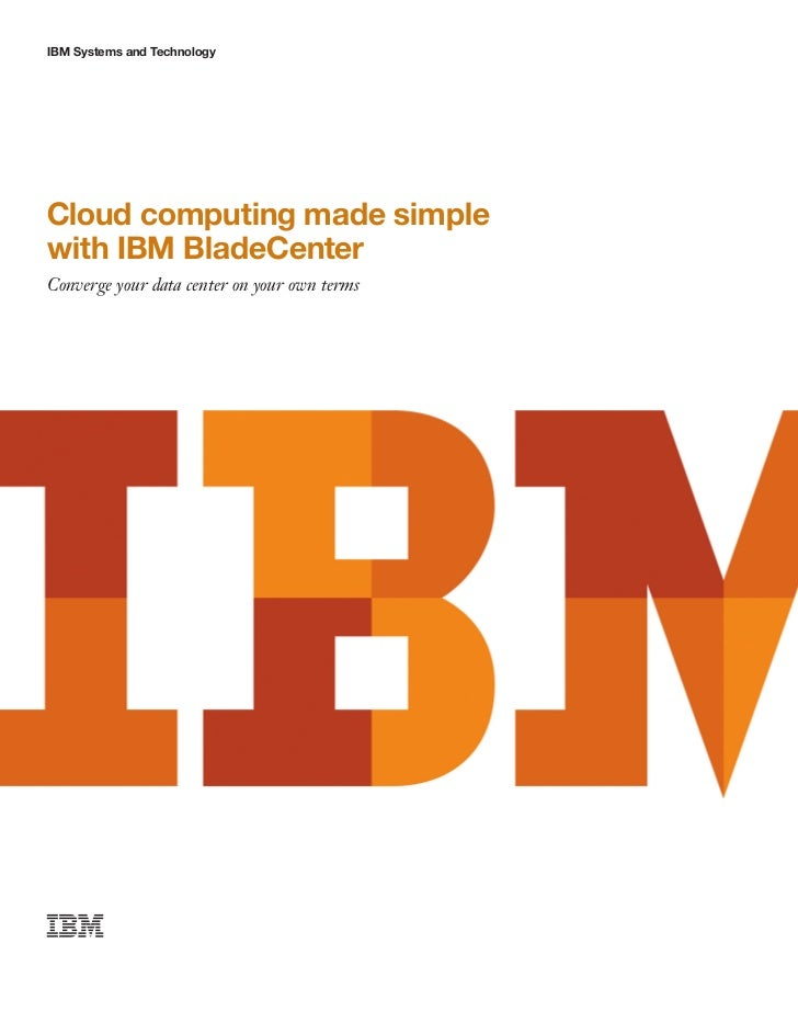 IBM Systems and TechnologyCloud computing made simplewith IBM BladeCenterConverge your data center on your own terms