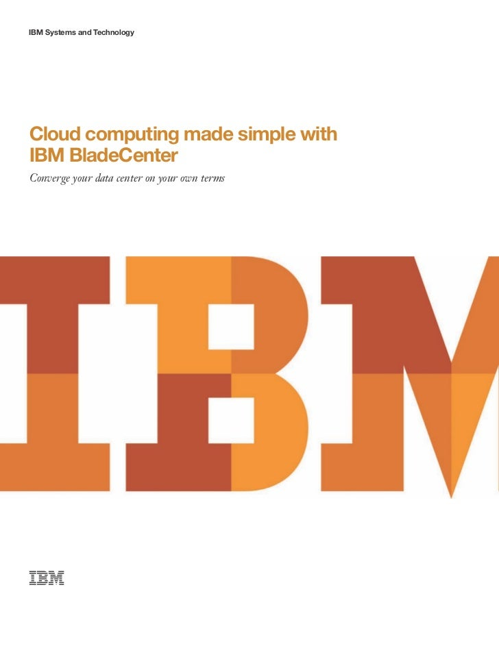 IBM Systems and TechnologyCloud computing made simple withIBM BladeCenterConverge your data center on your own terms