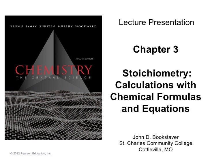Chapter 3   Stoichiometry: Calculations with Chemical Formulas and Equations John D. Bookstaver St. Charles Community Coll...
