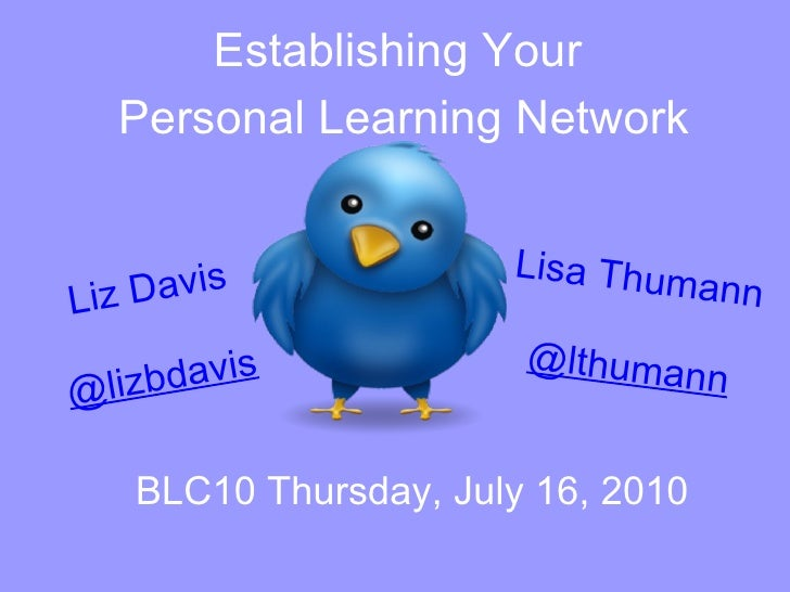 BLC10 - Using Twitter to Establish your Personal Learning Network