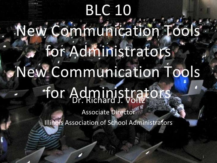 BLC 10 New Communication Tools for Administrators New Communication Tools for Administrators <ul><li>Dr. Richard J. Voltz ...