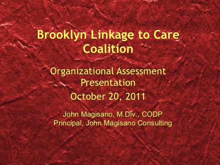 Brooklyn Linkage to Care Coalition Organizational Assessment Presentation October 20, 2011 John Magisano, M.Div., CODP Pri...