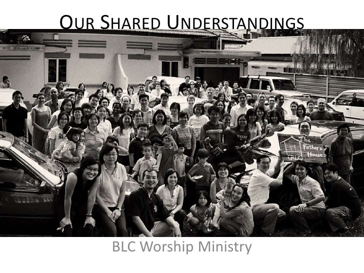 OUR SHARED UNDERSTANDINGS     BLC Worship Ministry