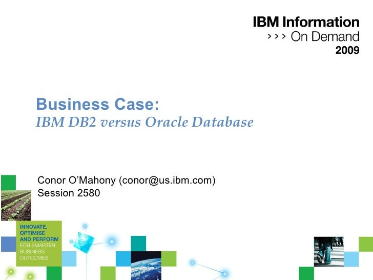 Smackdown:  IBM DB2 versus Oracle Database Conor O'Mahony, IBM [email_address] Session 1428