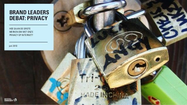 BRAND LEADERSDEBAT: PRIVACYHOE GAAN DE GROTEMERKEN OM MET ONZEPRIVACY OP INTERNET?juni 2013