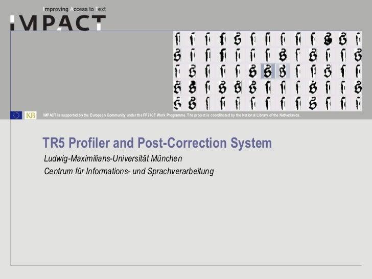 TR5 Profiler and Post-Correction System  Ludwig-Maximilians-Universität München Centrum für Informations- und Sprachverarb...