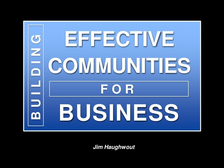 BUILDING    EFFECTIVE           COMMUNITIES                FOR           BUSINESS              Jim Haughwout