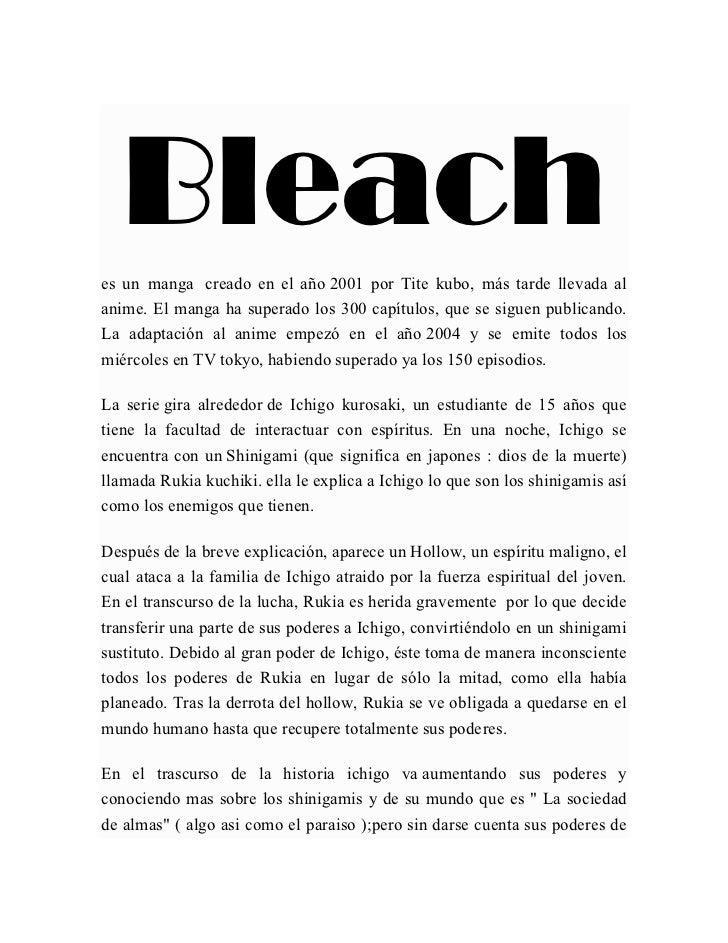 Bleaches un manga creado en el año 2001 por Tite kubo, más tarde llevada alanime. El manga ha superado los 300 capítulos, ...