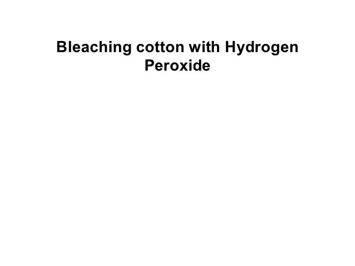 Bleaching cotton with Hydrogen Peroxide
